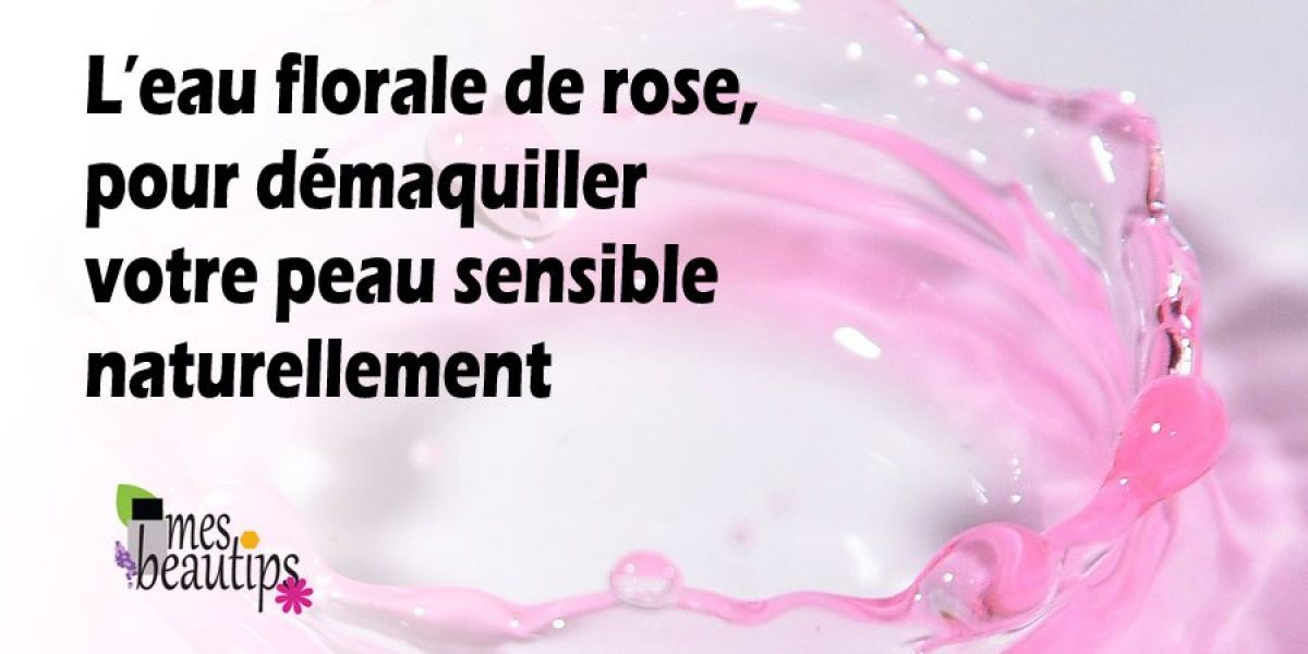 L'eau florale de rose pour démaquiller votre peau sensible