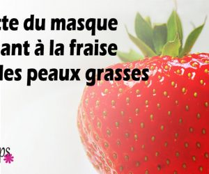 Recette du masque purifiant à la fraise pour les peaux grasses