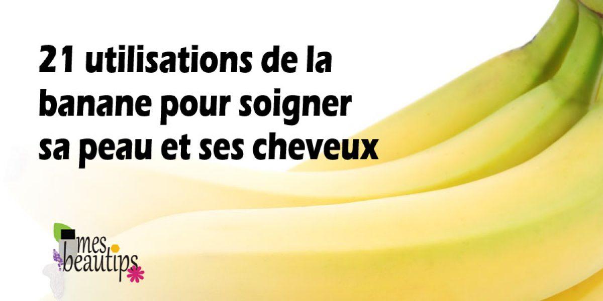 21 utilisations de la banane pour soigner sa peau et ses cheveux