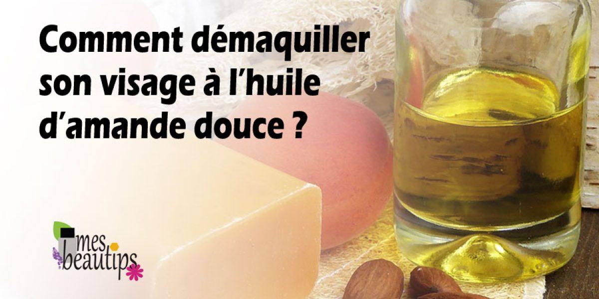Comment démaquiller son visage à l'huile d'amande douce ?